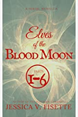 Elves of the Blood Moon : Parts 1-6 Kindle Edition