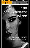 100 pechschwarze Witze: Schwarzer Humor zum Mitnehmen