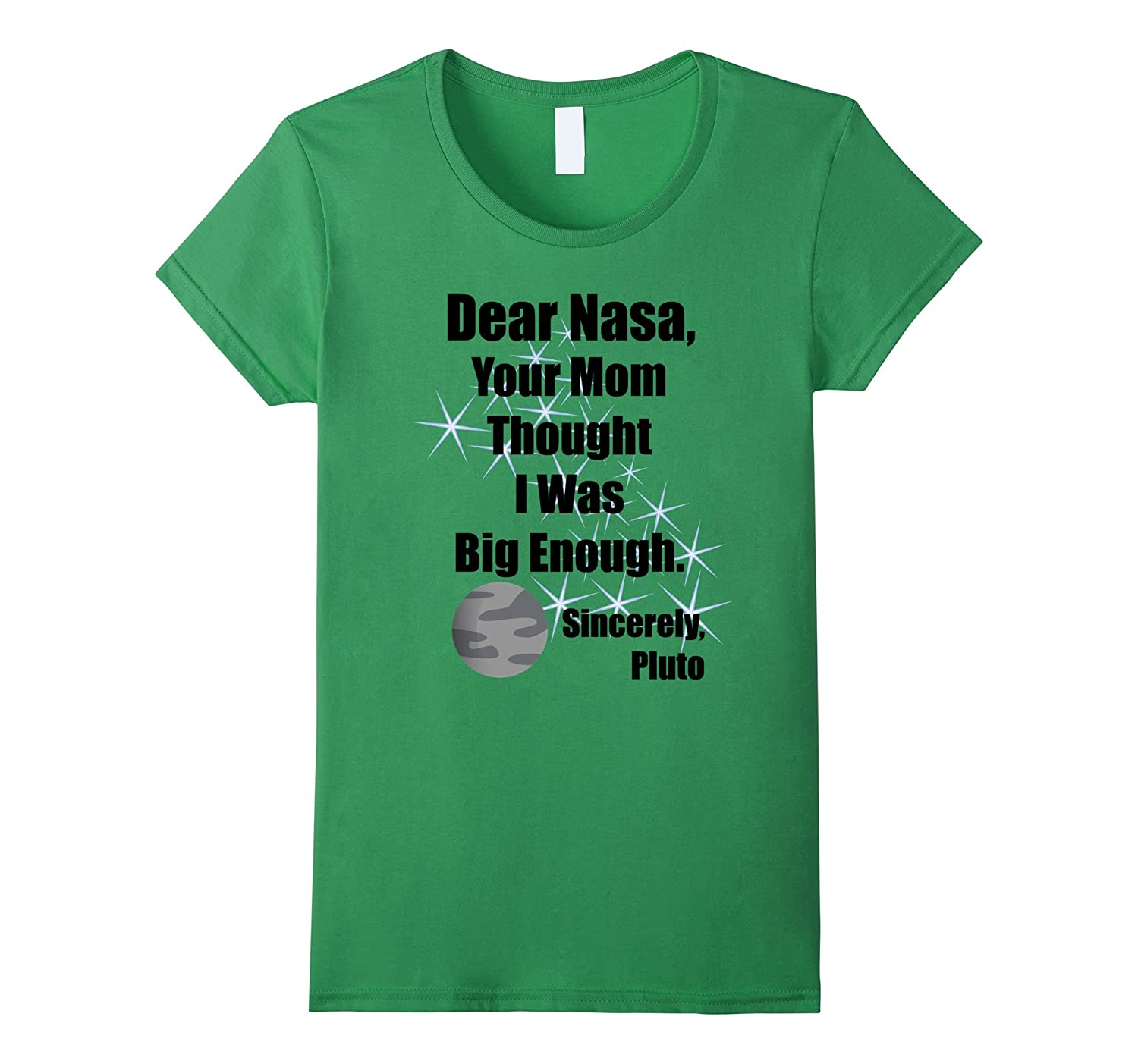 Dear NASA Your Mom Thought I Was Big Enough Pluto T-Shirt