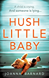 Hush Little Baby: A compulsive thriller that will grip you to the very last page