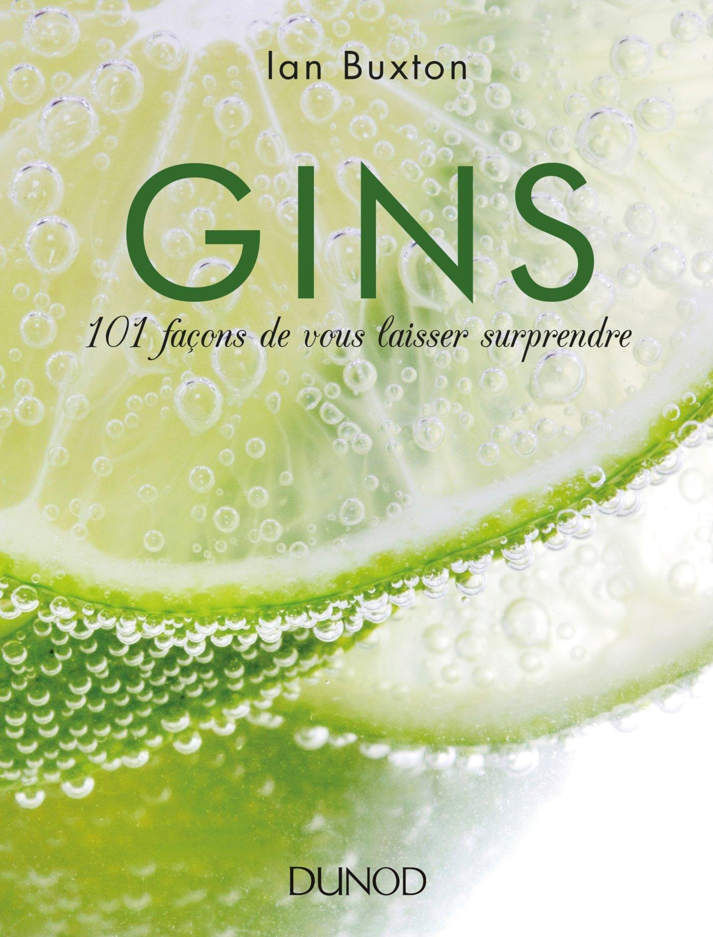 Gins - 101 façons de vous laisser surprendre Relié – 5 octobre 2016 Ian Buxton Dunod 2100754238 Alcools