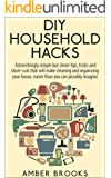 DIY Household Hacks: Astonishingly simple but clever tips, tricks and shortcuts that will make cleaning and organizing your house easier than you can possibly ... household hacks, cleaning and organizing)