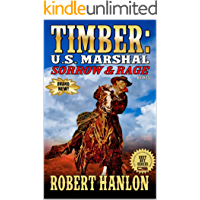 "Timber: United States Marshal: Sorrow & Rage: The Exciting Thirteenth Western In The ""Timber: United States Marshal"" Series! (Timber: United States Marshal Western Series Book 13)"