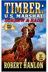 "Timber: United States Marshal: Sorrow & Rage: The Exciting Thirteenth Western In The ""Timber: United States Marshal"" Series! (Timber: United States Marshal Western Series Book 13) Kindle Edition"