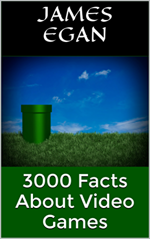 3000 Facts About Video Games (1000 Facts about Video Games Book 4)