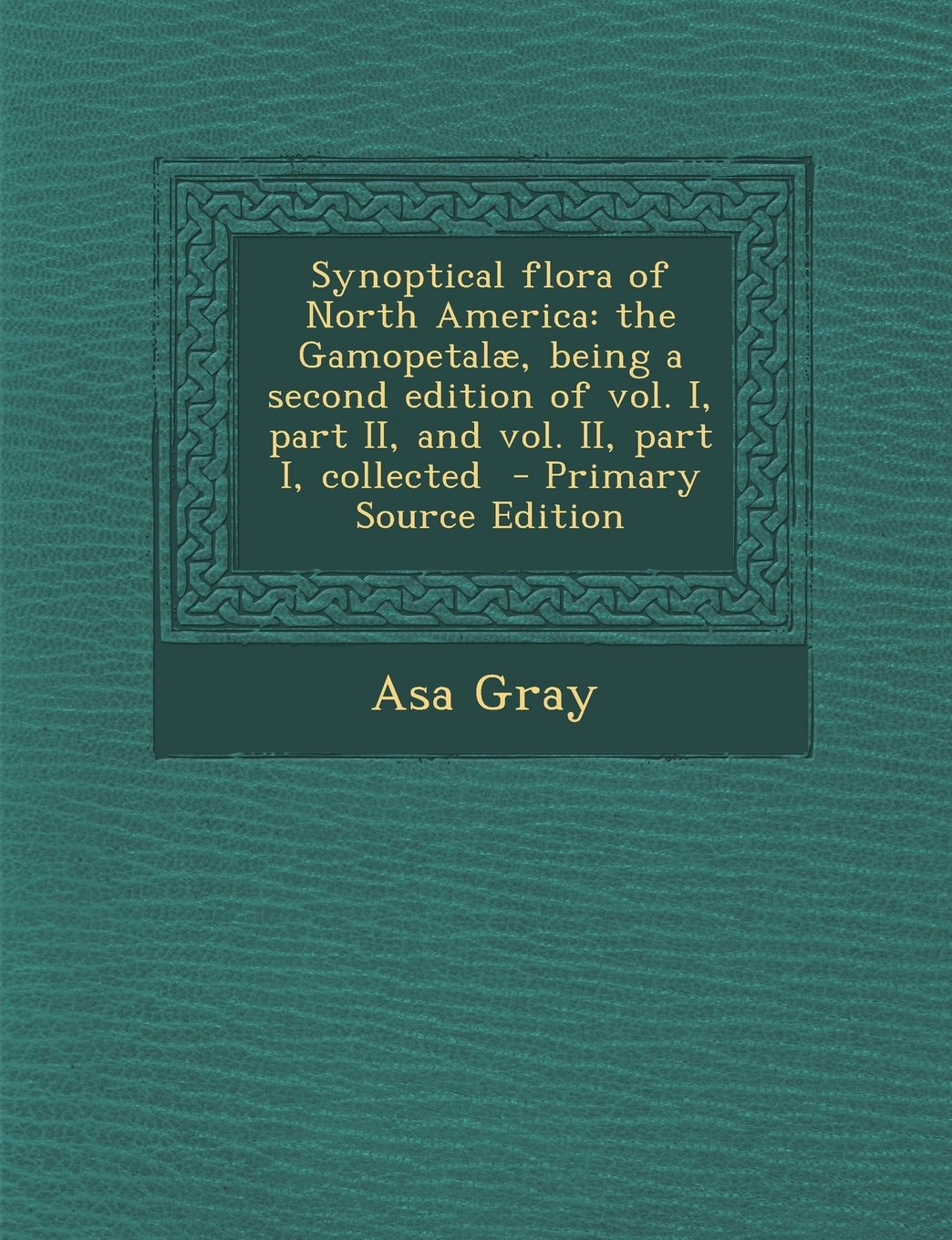 Download Synoptical flora of North America: the Gamopetalæ, being a second edition of vol. I, part II, and vol. II, part I, collected pdf epub