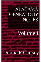 ALABAMA GENEALOGY NOTES : Volume 1 Kindle Edition