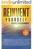 Reinvent Yourself: A Life-changing Guide. Self-help book. Transform your life.