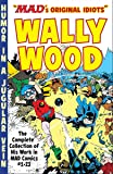 The Mad Art of Wally Wood: The Complete Collection of His Work from Mad Comics #1-23