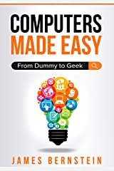 Computers Made Easy: From Dummy To Geek Kindle Edition