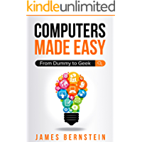 Computers Made Easy: From Dummy To Geek (English Edition)