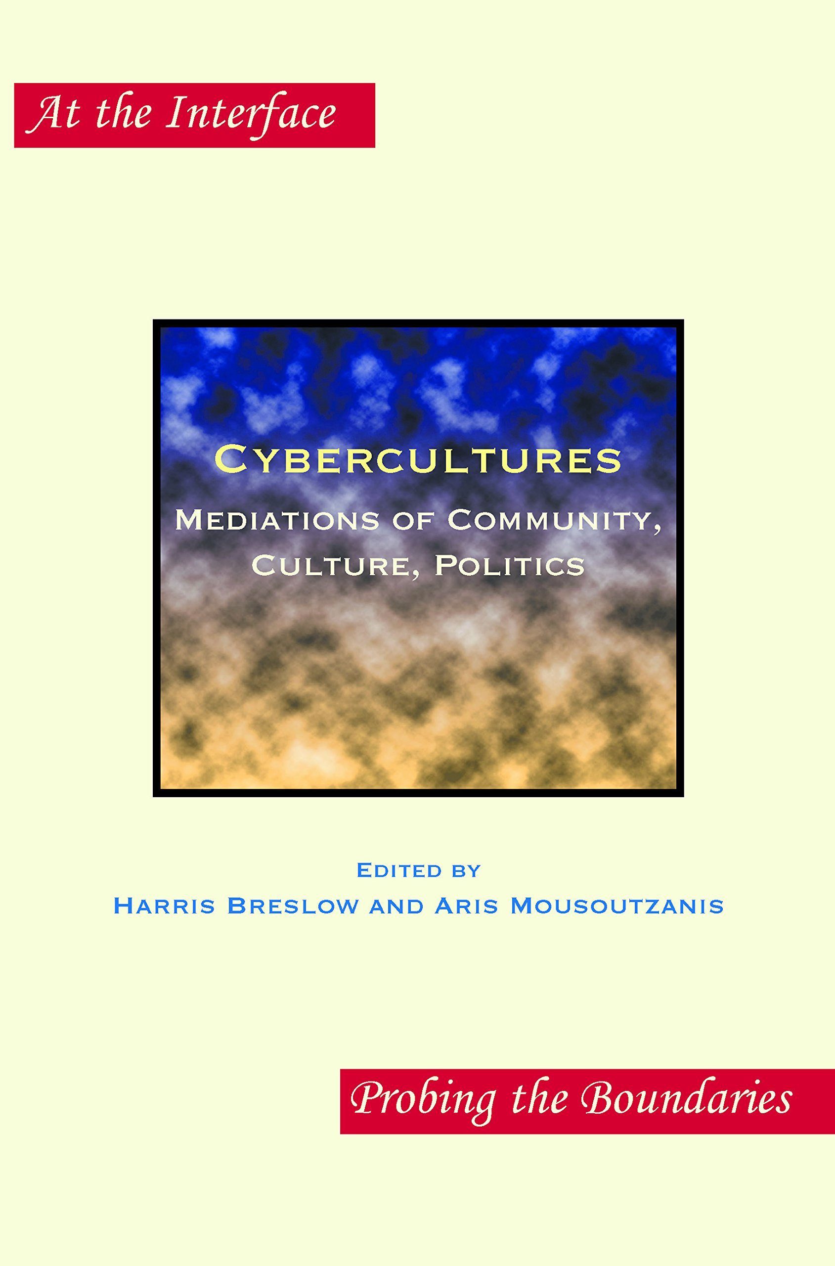 Cybercultures: Mediations of Community, Culture, Politics (At the Interface/Probing the Boundaries) pdf
