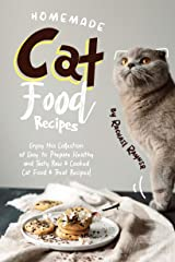 Homemade Cat Food Recipes: Enjoy this Collection of Easy-to-Prepare Healthy and Tasty Raw Cooked Cat Food Treat Recipes! Kindle Edition