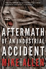 Aftermath of an Industrial Accident: Stories Kindle Edition