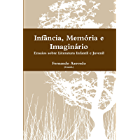 Memória, Infância e Imaginário. Ensaios sobre Literatura Infantil e Juvenil
