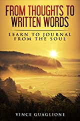 From Thoughts To Written Words: Learn To Journal From The Soul Kindle Edition