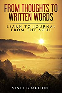 From Thoughts To Written Words: Learn To Journal From The Soul