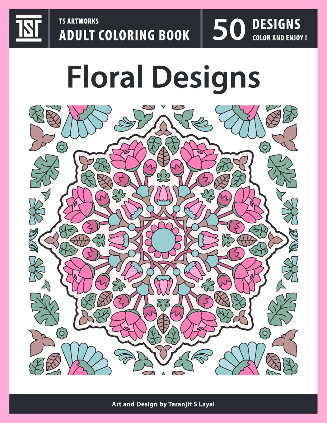 Download Floral Designs: An Adult Coloring Book from TS Artworks (50 Coloring Pages Featuring Flower Designs, Mandalas, Patterns, Birds, Butterflies) Text fb2 ebook