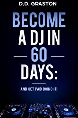 Become a DJ in 60 Days: And Get Paid Doing it! Kindle Edition
