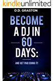 Become a DJ in 60 Days: And Get Paid Doing it!