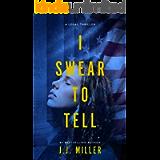 I Swear To Tell: A Legal Thriller (D.C. Legal Thriller Series Book 1)