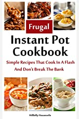The Frugal Instant Pot Cookbook: Simple, Tasty Recipes That Cook In A Flash & Don't Break The Bank (Hillbilly Housewife Cookbooks) Kindle Edition
