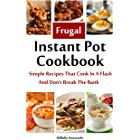 The Frugal Instant Pot Cookbook: Simple, Tasty Recipes That Cook In A Flash & Don't Break The Bank (Hillbilly Housewife Cookb