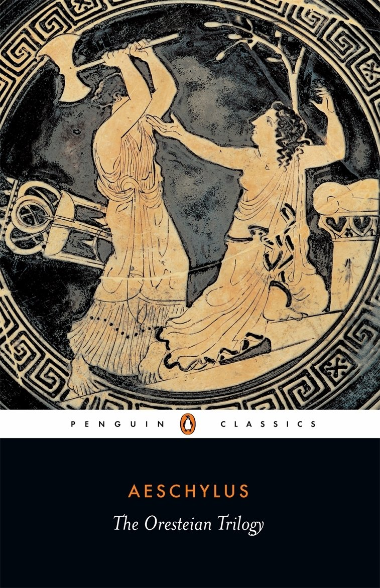 The Oresteian Trilogy: Agamemnon; The Choephori; The Eumenides (Penguin Classics)