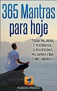 365 Mantras para hoje: Toda palavra è poderosa, o poder das palavras cria o meu mundo (Portuguese Edition)