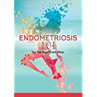 Endometriosis 101: For the Significant Other. A comprehensive guide to understanding endometriosis and adenomyosis and how you can provide support, understanding and knowledge for your loved one.