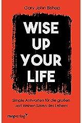 Wise up your life: Simple Antworten für die großen und kleinen Krisen des Lebens (German Edition) Kindle Edition