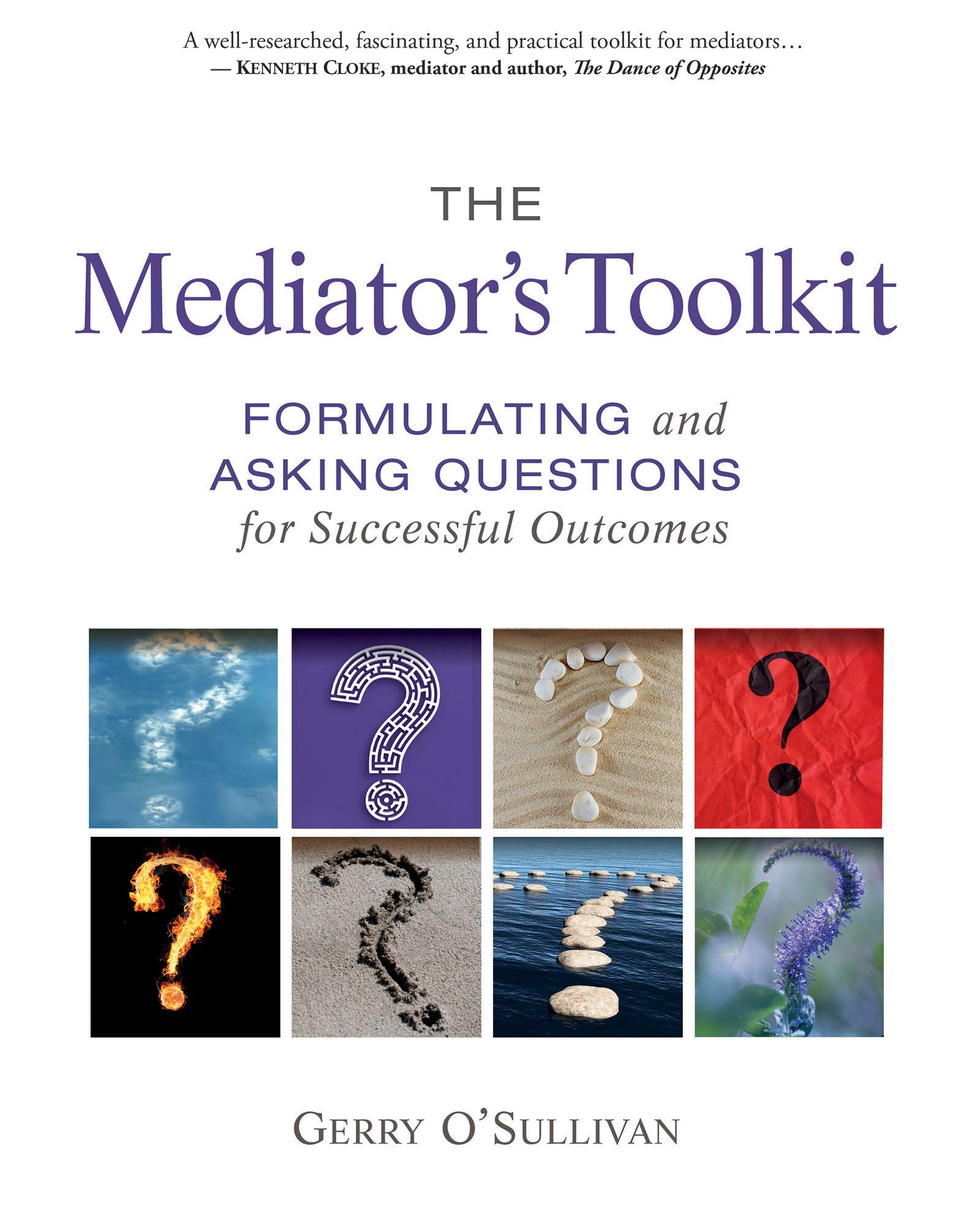 The Mediator's Toolkit  Formulating And Asking Questions For Successful Outcomes