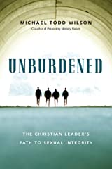 Unburdened: The Christian Leader's Path to Sexual Integrity Kindle Edition