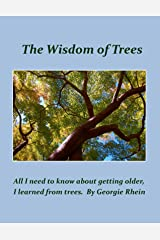 The Wisdom of Trees: All I need to know about growing older, I learned from trees. Kindle Edition