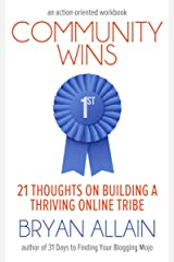 Community Wins: 21 Thoughts on Building a Thriving Online Tribe Kindle Edition