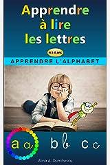 Apprendre à lire les lettres: Apprendre l'alphabet (Livres d'éveil et d'apprentissage scolaire pour les enfants de 4 à 7 ans t. 9) (French Edition) Kindle Edition