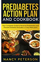 PREDIABETES ACTION PLAN AND COOKBOOK: Your Complete Guide to Reverse Prediabetes (Includes a 7-Day Meal Plan) Kindle Edition