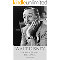 WALT DISNEY: The Man Behind The Magic: A Walt Disney Biography book cover