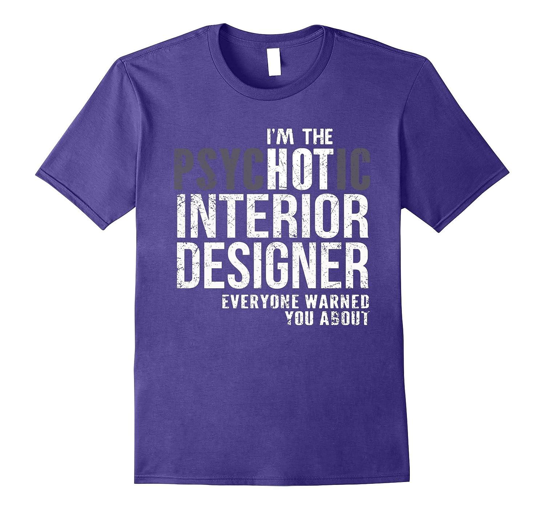 Im the psychotic Interior Designer funny t shirt-TJ ...