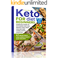 Keto Diet for Beginners: Essential Guide to Ketogenic Diet for Weight Loss, Body Healing and Happy Lifestyle. 57 Delectable Low-Carbohydrate Easy Recipes and a 21-Day Meal Plan (Сookbook)