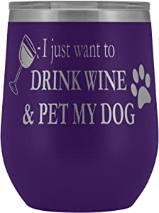 12 oz Custom Wine Tumbler Stainless Steel Double Wall Vacuum Insulated Removable lid | I Just Want To Drink Wine and Pet My Dog Laser Etched Design | Wine Tumblers With Sayings