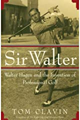 Sir Walter: Walter Hagen and the Invention of Professional Golf Kindle Edition