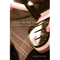Light in the Shoe Shop: A Cobbler's Contemplations (Monastic Wisdom Series Book 36)