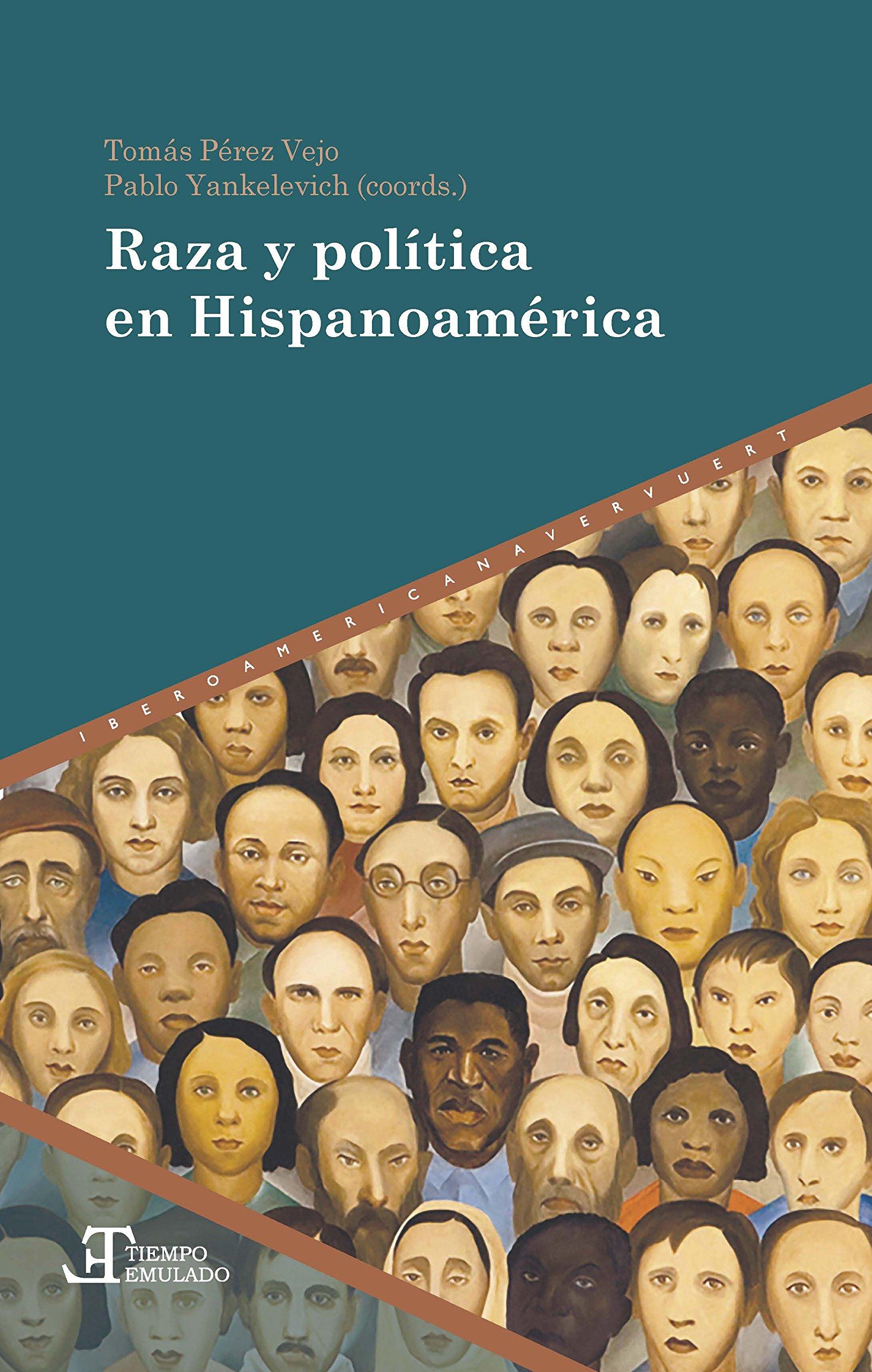 Raza y política en Hispanoamérica Tiempo emulado. Historia de América y España: Amazon.es: Pérez Vejo, Tomás, Yankelevich, Pablo: Libros