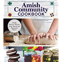 Amish Community Cookbook: Simply Delicious Recipes from Amish and Mennonite Homes...