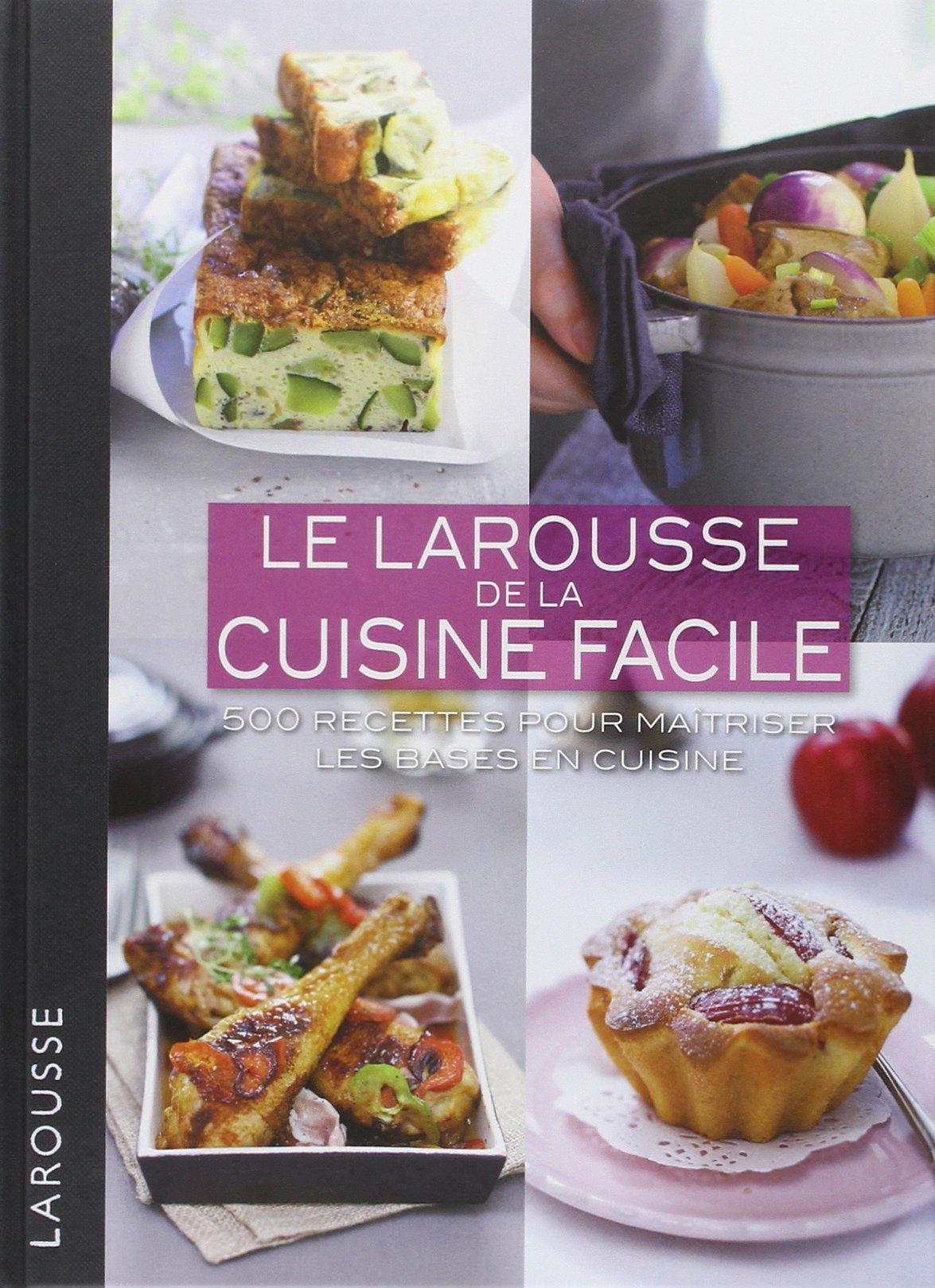 Amazonfr Le Larousse De La Cuisine Facile 500 Recettes Pour