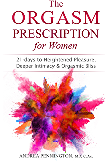 Orgasm unleashed your guide to pleasure healing and power kindle the orgasm prescription for women 21 days to heightened pleasure deeper intimacy and fandeluxe Image collections