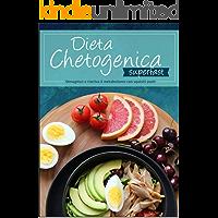 Dieta Chetogenica SuperFast: Dimagrisci e riattiva il metabolismo con squisiti pasti !!!