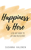 Happiness is Here: A 30-Day Guide to Joy and Fulfilment (English Edition)