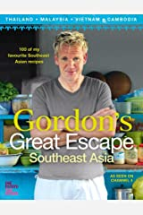 Gordon's Great Escape Southeast Asia: 100 of my favourite Southeast Asian recipes Kindle Edition